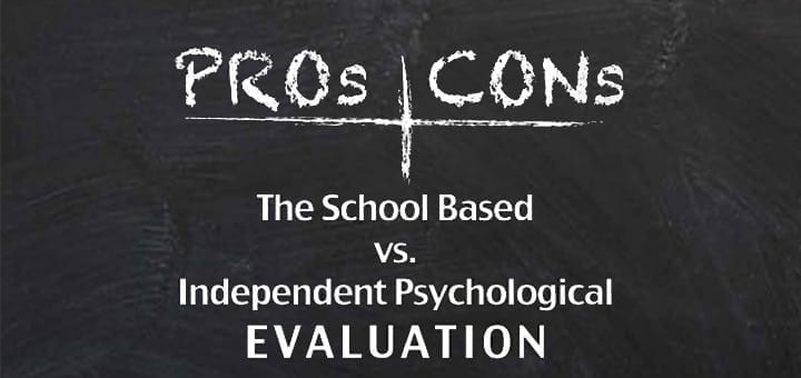 Pros & Cons The School Based vs. Independent Psychological Evaluation