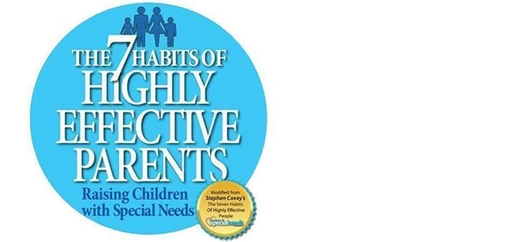 The 7 Habits Of Highly Effective Parents Raising Children With Special Needs