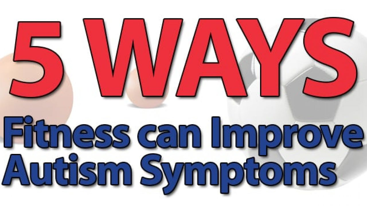 Autism Fitness Seminar With Eric >> 5 Ways Fitness Can Improve Autism Symptoms Parenting