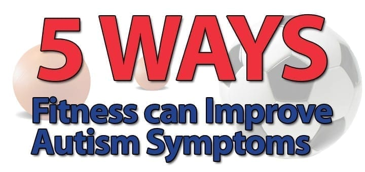 Autism Fitness Seminar With Eric >> 5 Ways Fitness Can Improve Autism Symptoms Parenting Special Needs