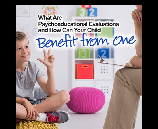 What Are Psychoeducational Evaluations and How Can Your Child Benefit from One
